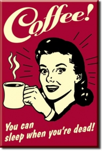 Plechový magnet Coffee - Můžeš spát až umřeš! You can sleep when you are dead!