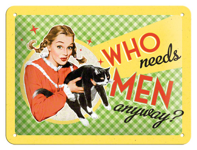 Plechová retro cedule ho needs men anyway?