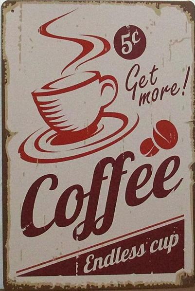 Plechová cedule Get more coffee endless cup