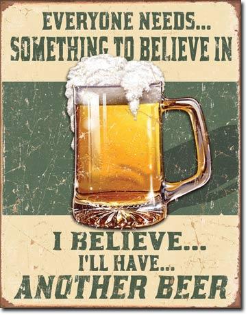 Plechová cedule pivo - Každý potřebuje něčemu věřit - Já věřím....Já budu mít další pivo