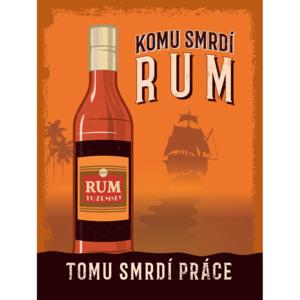 Plechová cedule Komu smrdí Rum tomu smrdí práce