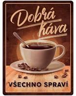 Plechová cedule Dobrá káva všechno spraví