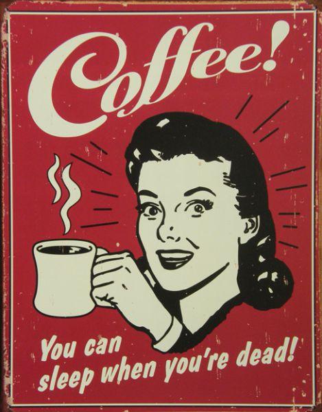 Plechová retro cedule Coffee - Můžeš jít spát až umřeš! poškozeno