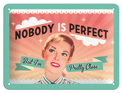 Plechová retro cedule Nobody is perfect, but I'm pretty close
