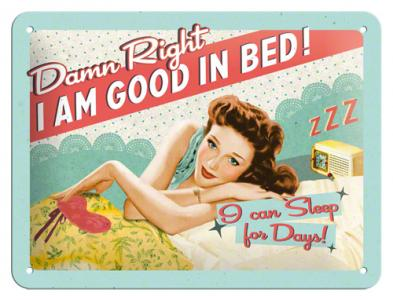 Plechová retro cedule I am good in bed! I can sleep for Days!